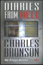 Diaries from Hell - My Prison Diaries : My Prison Diaries - Charles Bronson