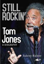 Still Rockin' : Tom Jones: A Biography - Aubrey Malone