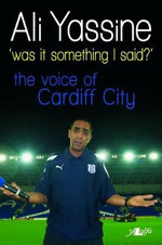 Was it Something I Said? - The Voice of Cardiff City - Ali Yassine