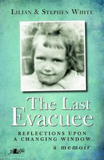 The Last Evacuee : Reflections Upon a Changing Window - Lilian White
