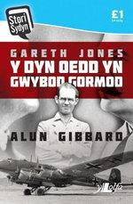 Gareth Jones : Y Dyn Oedd Yn Gwybod Gormod - Alun Gibbard