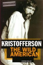 Kristofferson : The Wild American - Stephen Miller