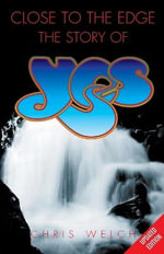 Close to the Edge : The Story of Yes - Chris Welch
