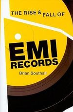 The Rise and Fall of EMI Records - Brian Southall