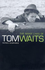 The Many Lives of Tom Waits - Patrick Humphries