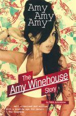 Amy Amy Amy : The Amy Winehouse Story - Nick Johnstone