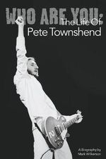 Who Are You : The Life of Pete Townshend - Mark Wilkerson