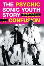 Psychic Confusion : The Sonic Youth Story - Stevie Chick