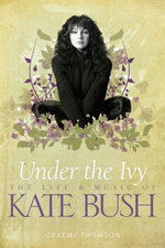 Under the Ivy : The Story of Kate Bush - Graeme Thomson