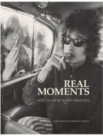 Real Moments : The Photographs of Bob Dylan - Barry Feinstein