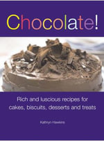 Chocolate! : Rich and Luscious Recipes for Cakes, Biscuits, Desserts and Treats - Kathryn Hawkins