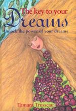 The Key to Your Dreams : Unlock the Power of Your Dreams - Tamara Trusseau