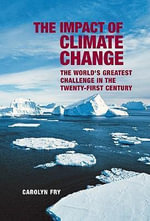 The Impact of Climate Change : The World's Greatest Challenge in the Twenty-first Century - Carolyn Fry