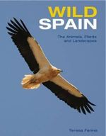 Wild Spain : The Animals, Plants and Landscapes - Teresa Farino