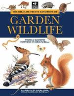 The Wildlife Trusts Handbook of Garden Wildlife - Nicholas Hammond