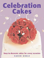 Celebration Cakes : Easy-To-Decorate Cakes for Every Occasion - Karen Goble