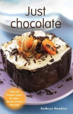 Just Chocolate :  Rich and Luscious Recipes for Cakes, Biscuits, Desserts and Treats - Kathryn Hawkins