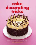 Cake Decorating Tricks : Clever Ideas for Creating Fantastic Cakes - Sue McMahon