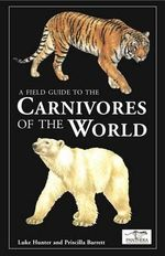 A Field Guide to the Carnivores of the World - Luke Hunter