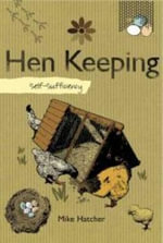 Self-sufficiency Hen Keeping : Everything You Need to Know ... and Didn't Know Yo... - Mike Hatcher