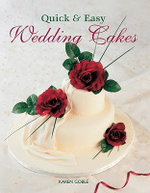Quick & Easy Wedding Cakes - Karen Goble