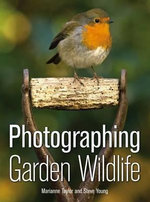 Photographing Garden Wildlife : What it is and How it Lives - Marianne Taylor