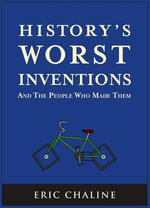 History's Worst Inventions : And the People Who Made Them - Eric Chaline