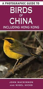 A Photographic Guide to Birds of China Including Hong Kong : The Greater Sunda Islands - John Mackinnon