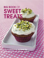 The Big Book of Sweet Treats : 130 Sumptuous Recipes for Indulging in All Things Sweet - Pippa Cuthbert