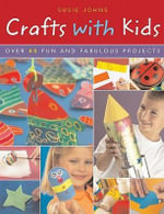 Crafts with Kids : Over 40 Fun and Fabulous Projects - Susie Johns