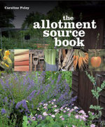 The Allotment Source Book : Blood, Sweat and Allotmenteers - Caroline Foley