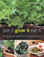 Pot it, Grow it, Eat it : Home-grown Produce - from Pot to Pan - Kathryn Hawkins