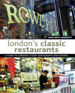 London's Classic Restaurants : A Guide to London's Iconic Restaurants and Eateries - Cara Frost-Sharratt
