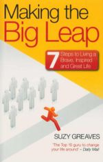 Making the Big Leap : 7 Steps to Living a Brave, Inspired, and Great Life - Suzy Greaves
