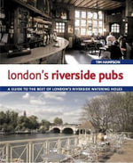 London's Riverside Pubs : A Guide to the Best of London's Riverside Watering Holes - Tim Hampson