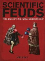 Scientific Feuds : From Galileo to the Human Genome Project - Joel Levy