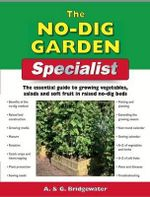 The No-Dig Garden Specialist :  The Essential Guide to Growing Vegetables, Salads and Soft Fruit in Raised No-Dig Beds - Alan Bridgewater