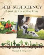 Self-Sufficiency : A Guide for 21st-Century Living - Alan Bridgewater