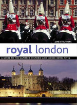 Royal London : A Guide to the Capital's Historic and Iconic Royal Sites - Jane Struthers