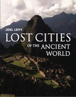 Lost Cities of the Ancient World - Joel Levy