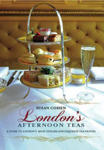 London's Afternoon Teas : A Guide to London's Exquisite Tea Venues, Including Recipes - Susan Cohen