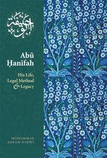Abu Hanifah : His Life, Legal Method & Legacy - Mohammed Akram Nadwi