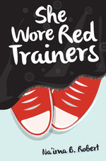 She Wore Red Trainers : A Muslim Love Story - Na'ima B. Robert