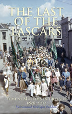 The Last of the Lascars : Yemeni Muslims in Britain 1836-2012 - Mohammed Siddique Seddon