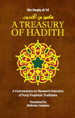 A Treasury of Hadith : A Commentary on Nawawi's Selection of Prophetic Traditions - Mokrane Guezzou