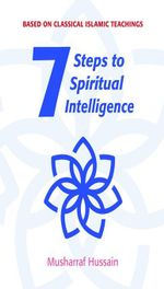 Seven Steps to Spiritual Intelligence - Musharraf Hussain
