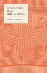 Heart's Wings & Other Stories : And Other Stories - Gabriel Josipovici