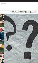 Quick Question - John Ashbery