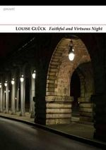 Faithful and Virtuous Night - Louise Gluck