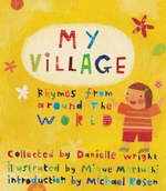 My Village : Rhymes from Around the World - Danielle Wright